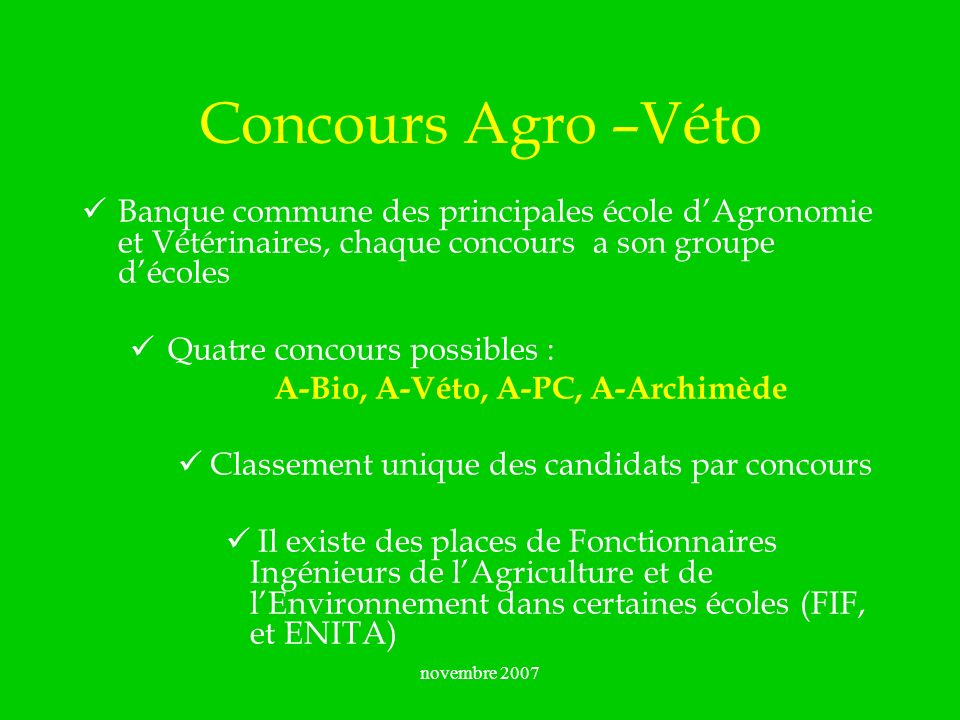 novembre 2006Concours Agro –Véto. Banque commune des principales école d'Agronomie et Vétérinaires, chaque concours a son groupe d'écoles.