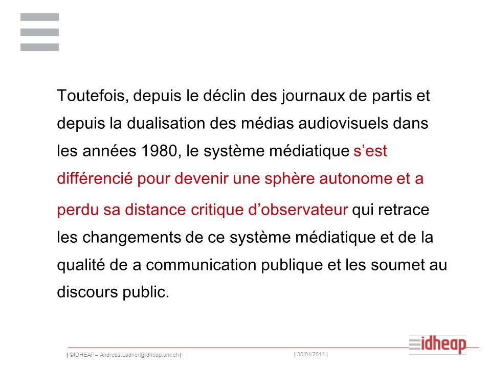 Toutefois, depuis le déclin des journaux de partis et depuis la dualisation des médias audiovisuels dans les années 1980, le système médiatique s'est différencié pour devenir une sphère autonome et a
