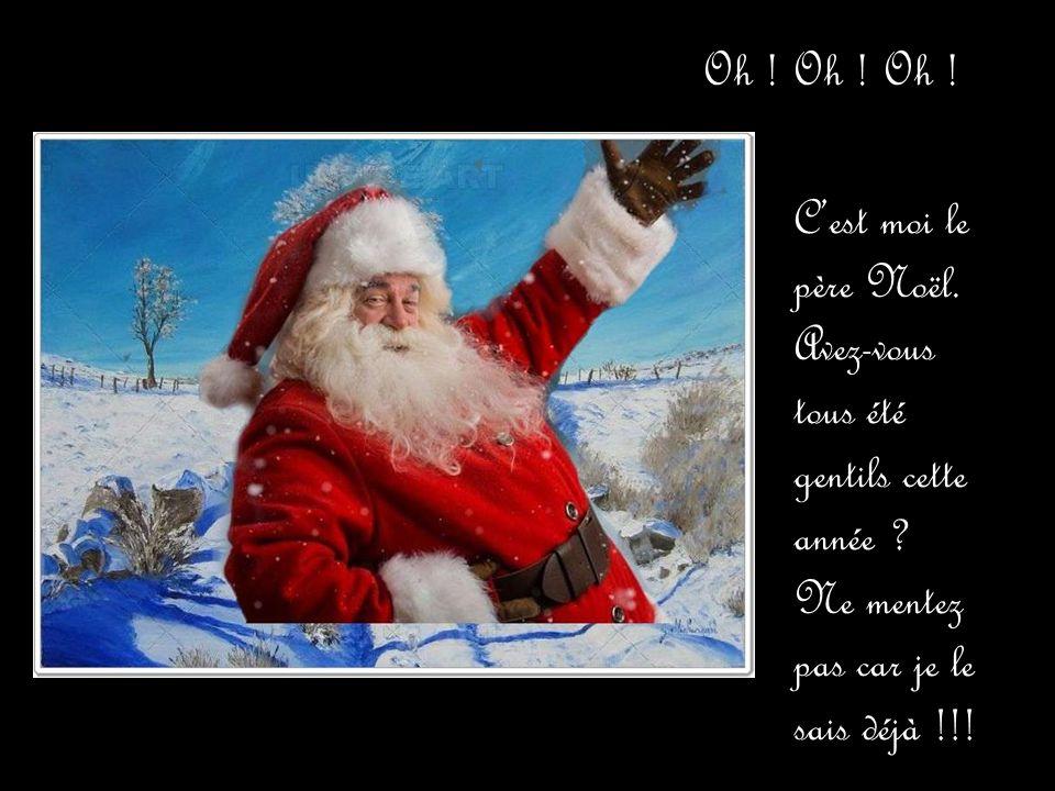 Oh . Oh . Oh . C'est moi le père Noël. Avez-vous tous été gentils cette année .