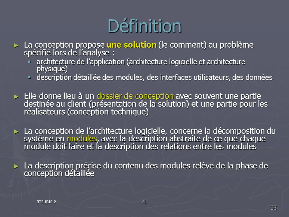 Définition La conception propose une solution (le comment) au problème spécifié lors de l'analyse :