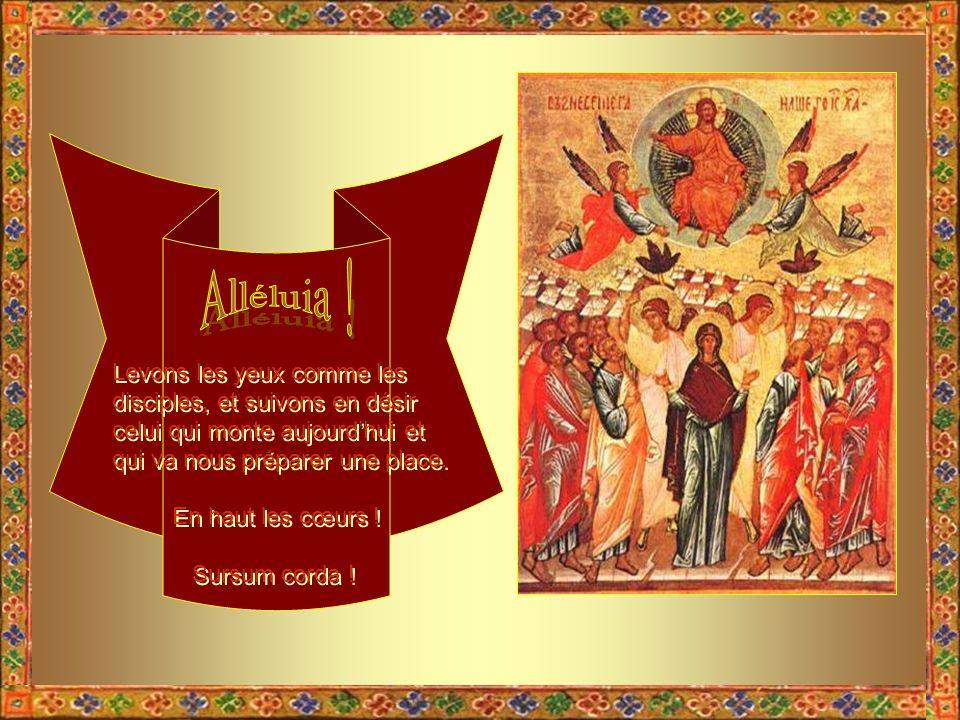Alléluia ! Levons les yeux comme les disciples, et suivons en désir