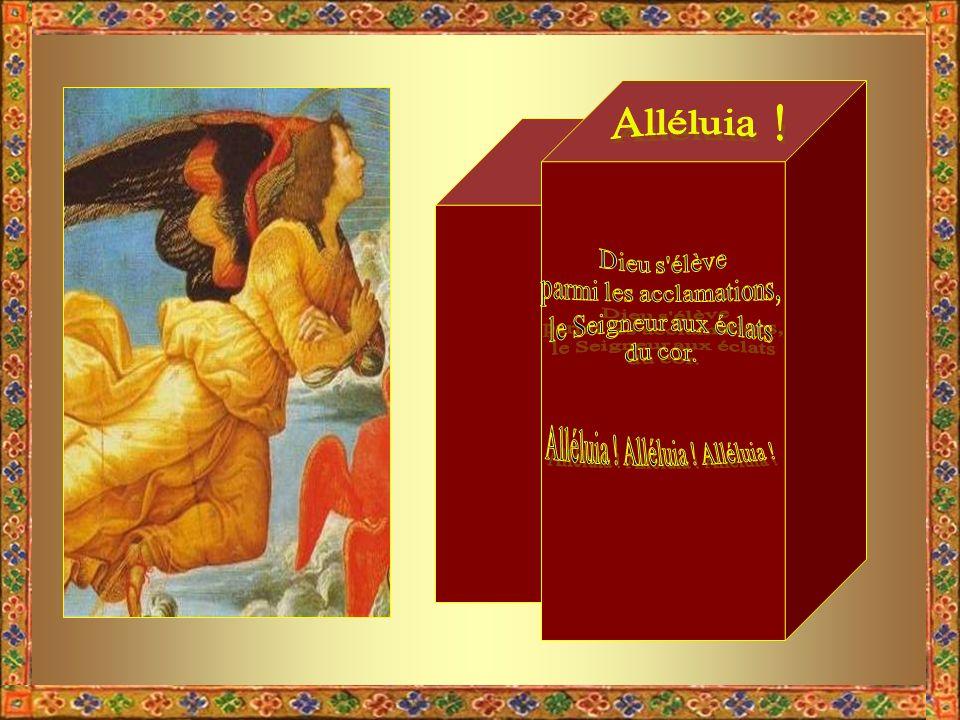 Alléluia ! Dieu s élève parmi les acclamations, le Seigneur aux éclats