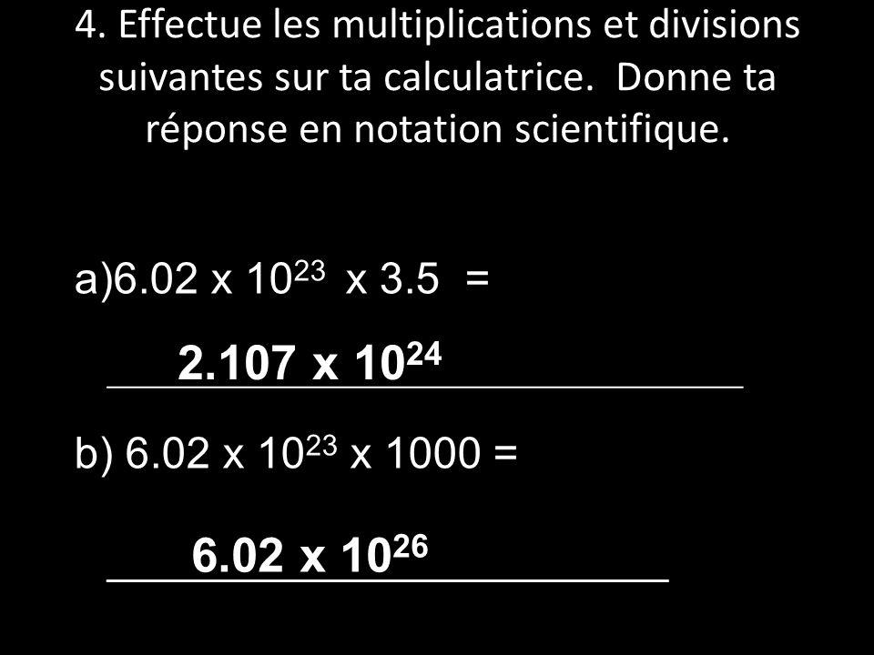 4. Effectue les multiplications et divisions suivantes sur ta calculatrice. Donne ta réponse en notation scientifique.
