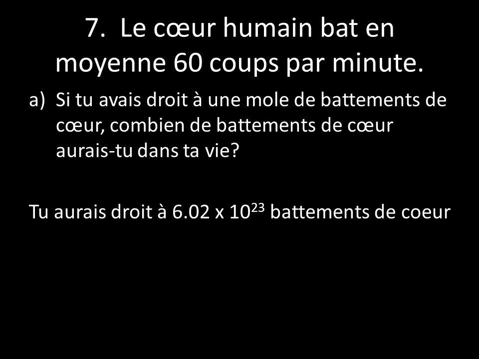 7. Le cœur humain bat en moyenne 60 coups par minute.