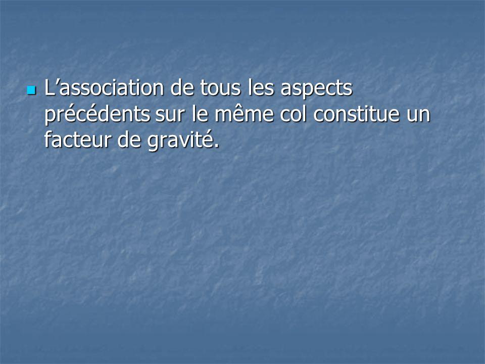 L'association de tous les aspects précédents sur le même col constitue un facteur de gravité.
