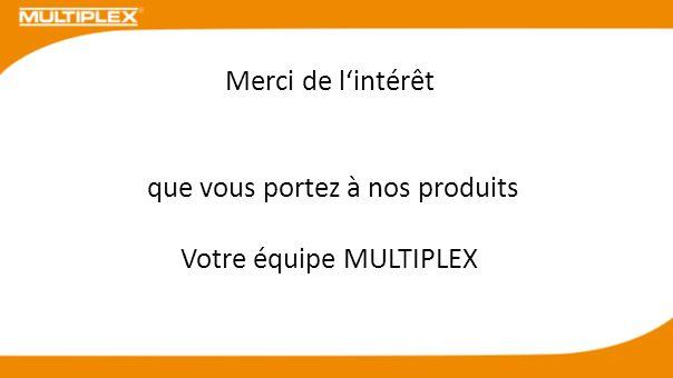 que vous portez à nos produits Votre équipe MULTIPLEX