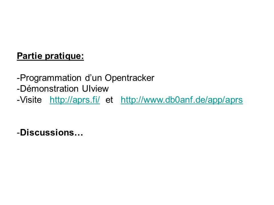 Partie pratique: Programmation d'un Opentracker. Démonstration UIview. Visite http://aprs.fi/ et http://www.db0anf.de/app/aprs.