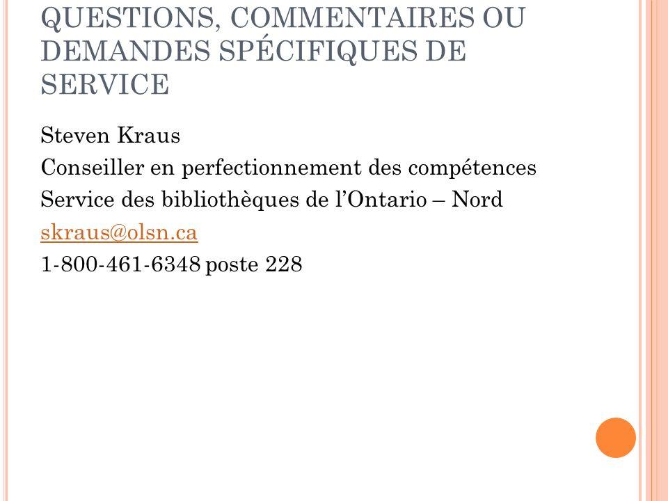 QUESTIONS, COMMENTAIRES OU DEMANDES SPÉCIFIQUES DE SERVICE
