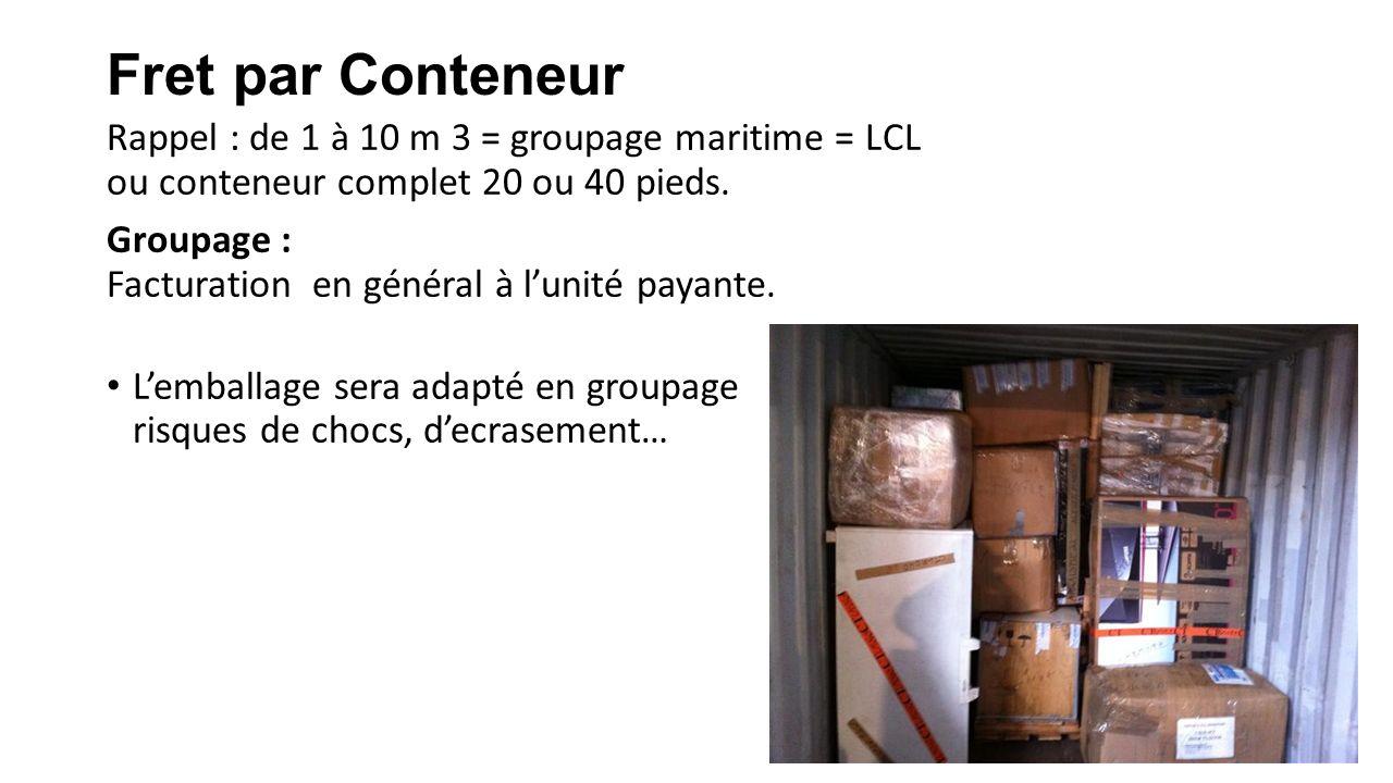 Fret par Conteneur Rappel : de 1 à 10 m 3 = groupage maritime = LCL ou conteneur complet 20 ou 40 pieds.
