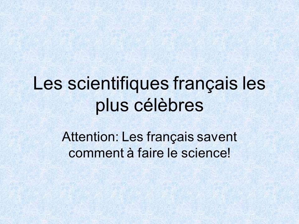 Les scientifiques français les plus célèbres