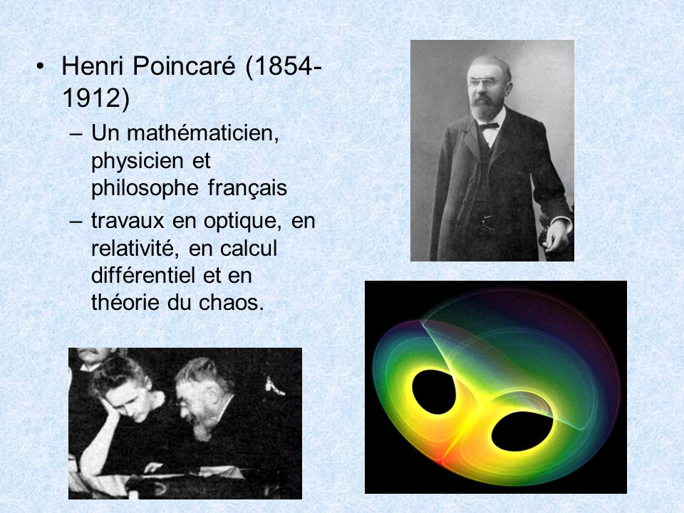 Henri Poincaré (1854-1912)Un mathématicien, physicien et philosophe français.