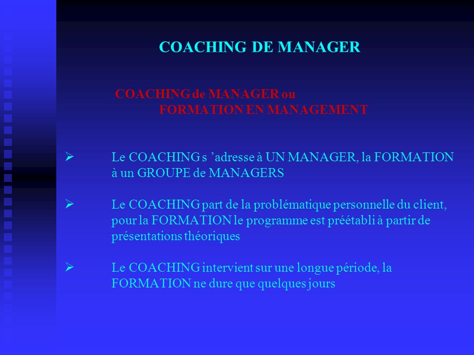 COACHING DE MANAGER. COACHING de MANAGER ou. FORMATION EN MANAGEMENT Ø