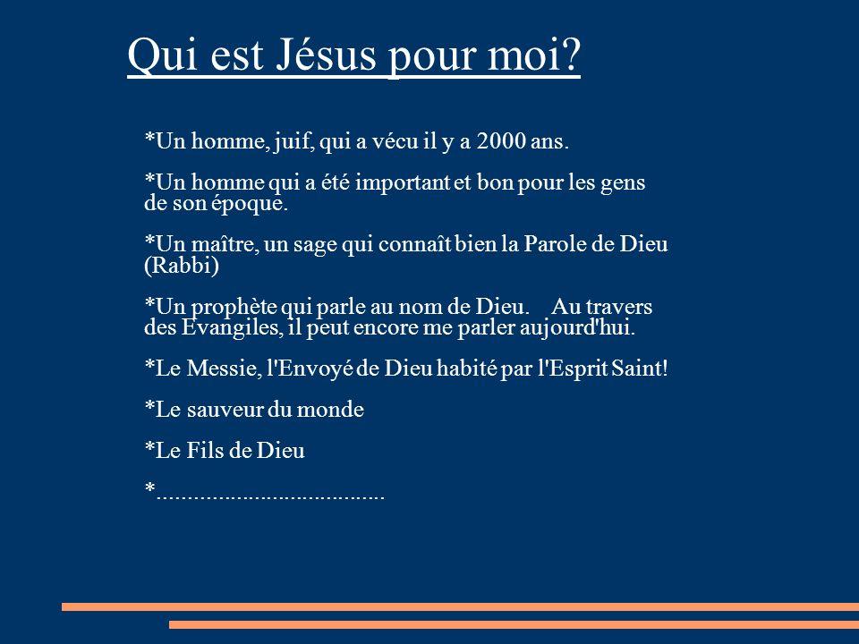 Qui est Jésus pour moi *Un homme, juif, qui a vécu il y a 2000 ans.