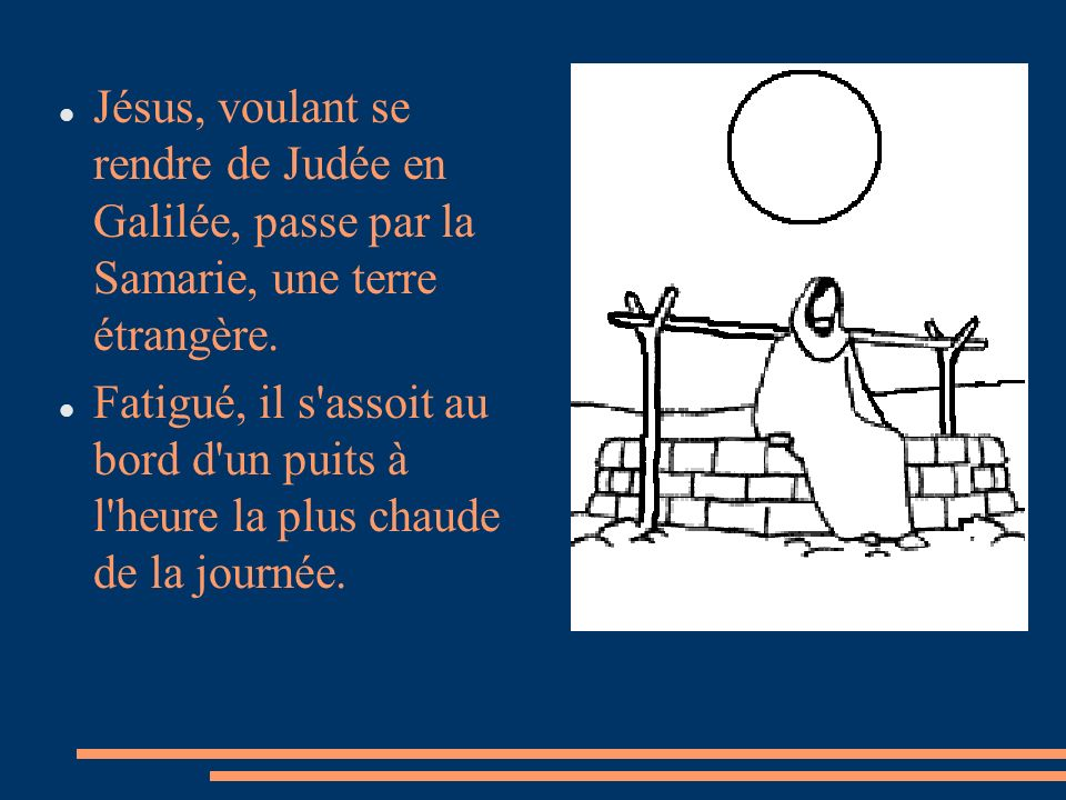 Jésus, voulant se rendre de Judée en Galilée, passe par la Samarie, une terre étrangère.