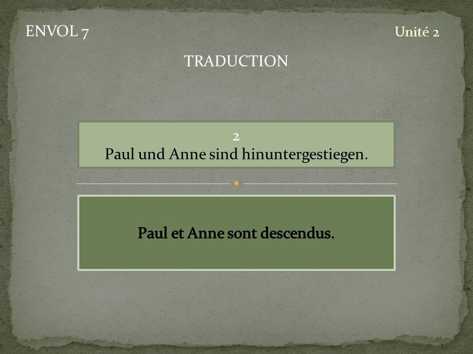 Paul und Anne sind hinuntergestiegen.