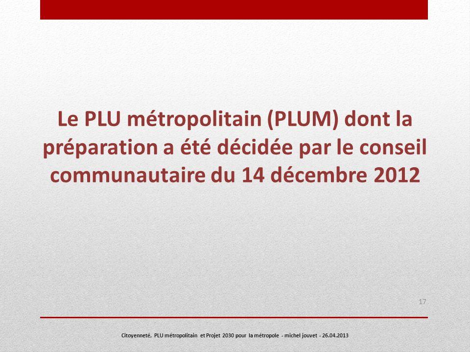 Le PLU métropolitain (PLUM) dont la préparation a été décidée par le conseil communautaire du 14 décembre 2012