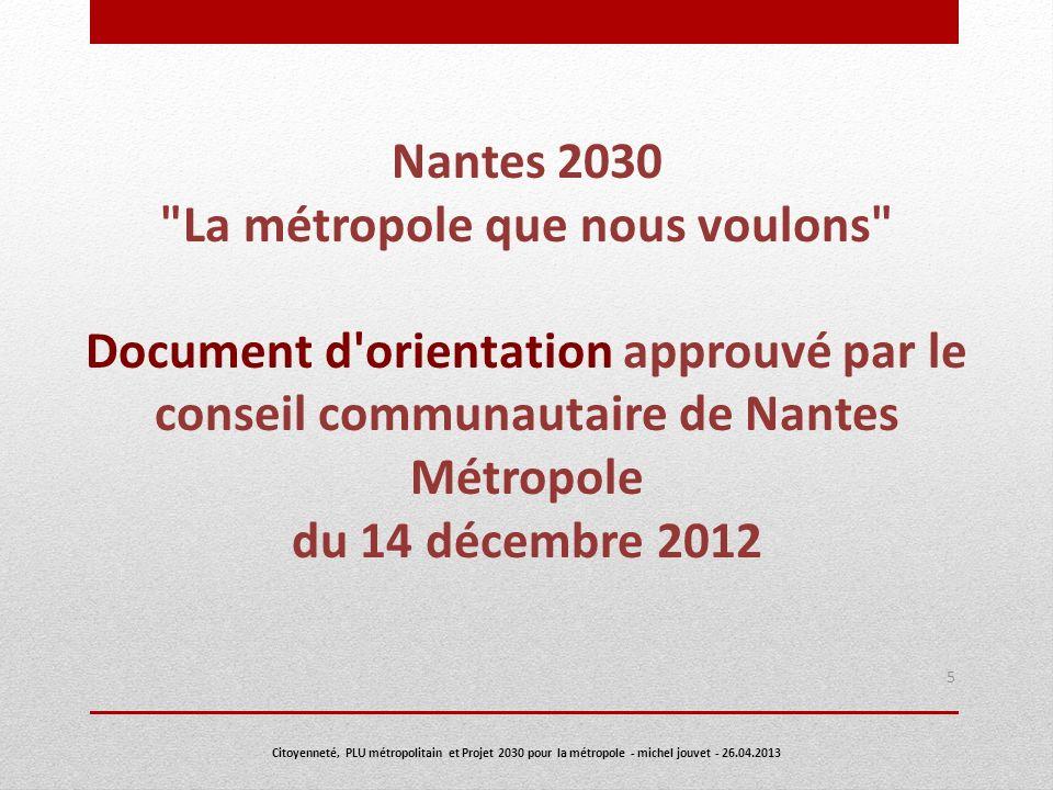 Nantes 2030 La métropole que nous voulons Document d orientation approuvé par le conseil communautaire de Nantes Métropole du 14 décembre 2012