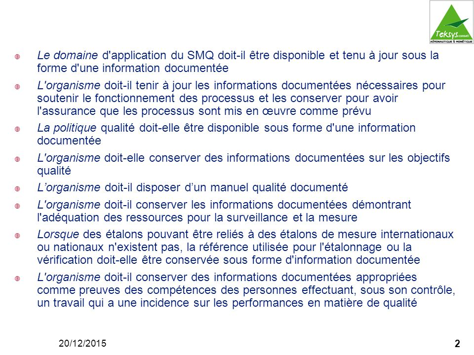 Le domaine d application du SMQ doit-il être disponible et tenu à jour sous la forme d une information documentée