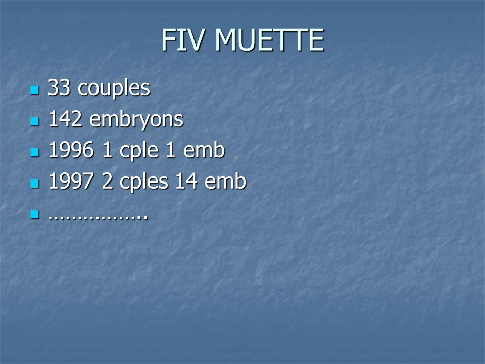 FIV MUETTE 33 couples 142 embryons 1996 1 cple 1 emb
