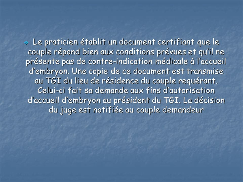 Le praticien établit un document certifiant que le couple répond bien aux conditions prévues et qu'il ne présente pas de contre-indication médicale à l'accueil d'embryon.