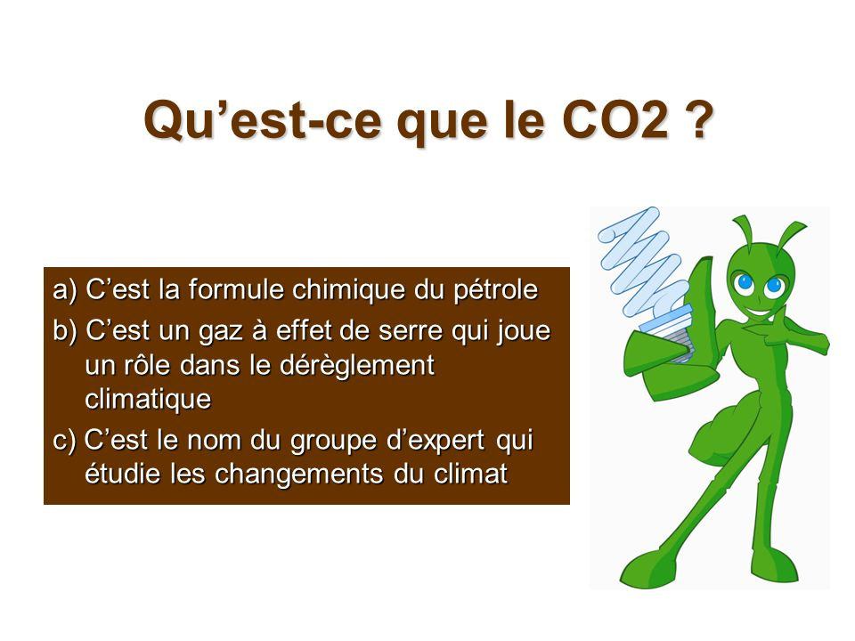 Qu'est-ce que le CO2 a) C'est la formule chimique du pétrole