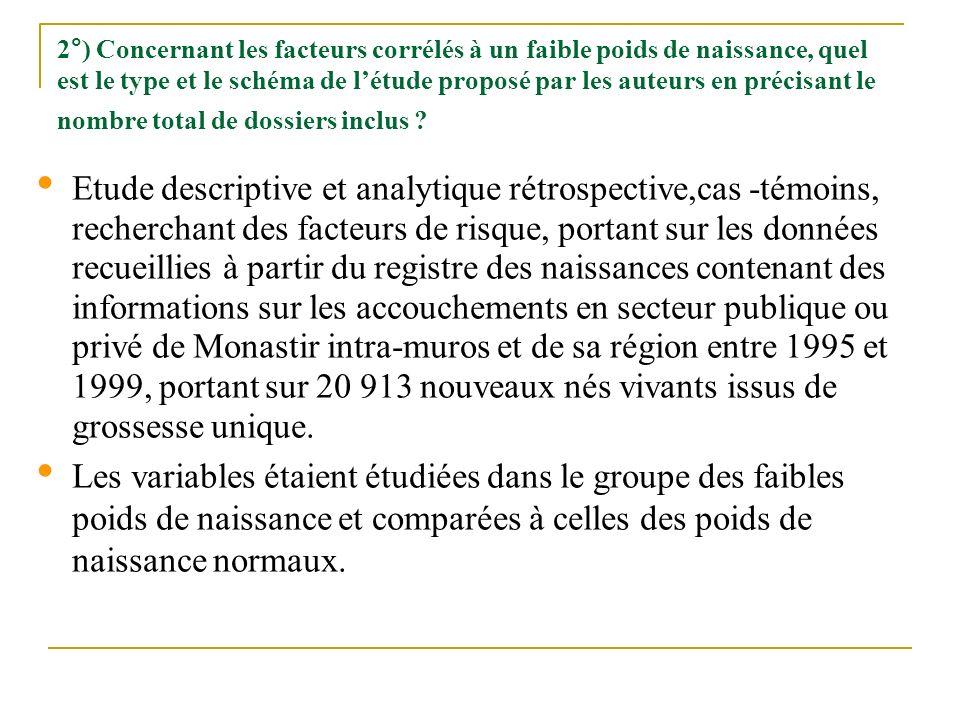 2°) Concernant les facteurs corrélés à un faible poids de naissance, quel est le type et le schéma de l'étude proposé par les auteurs en précisant le nombre total de dossiers inclus
