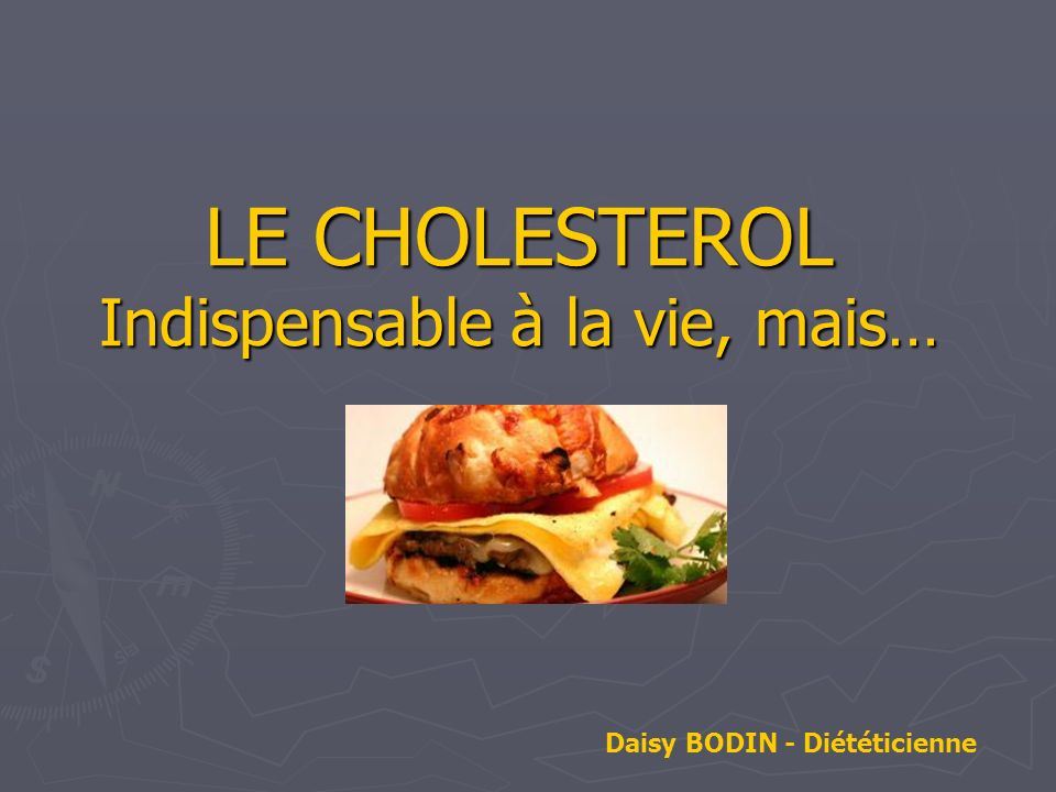 LE CHOLESTEROL Indispensable à la vie, mais…