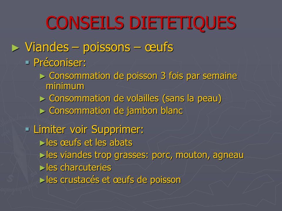 CONSEILS DIETETIQUES Viandes – poissons – œufs Préconiser:
