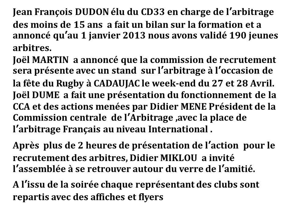 Jean François DUDON élu du CD33 en charge de l'arbitrage des moins de 15 ans a fait un bilan sur la formation et a annoncé qu'au 1 janvier 2013 nous avons validé 190 jeunes arbitres.
