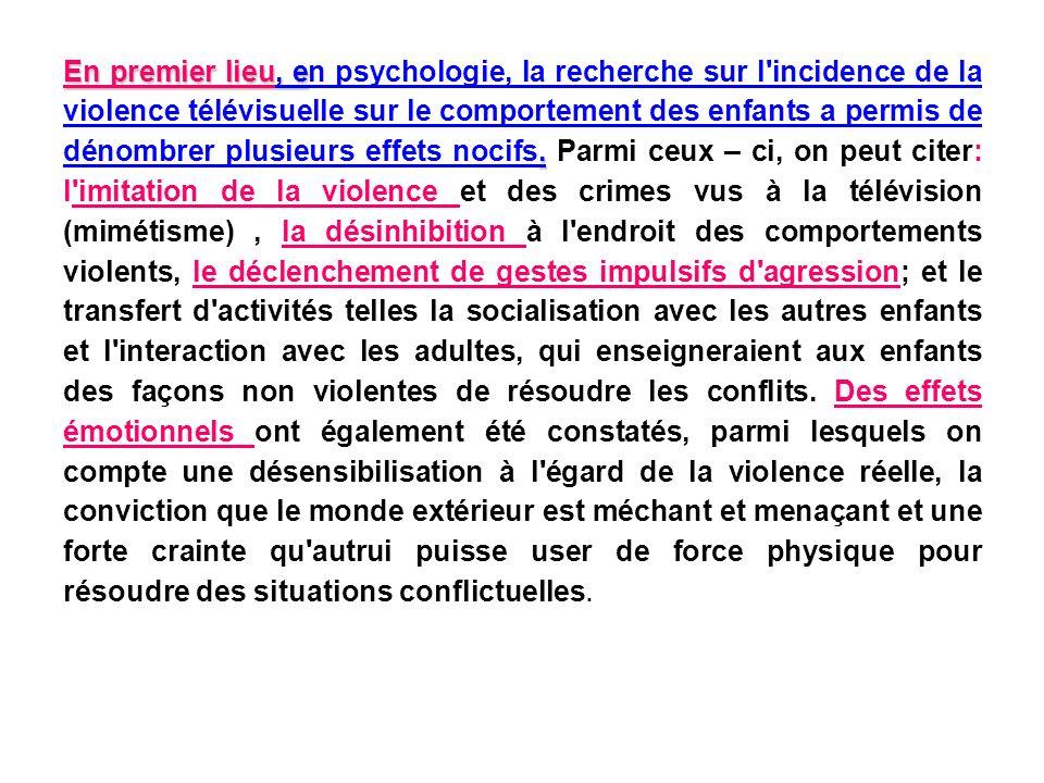 En premier lieu, en psychologie, la recherche sur l incidence de la violence télévisuelle sur le comportement des enfants a permis de dénombrer plusieurs effets nocifs.