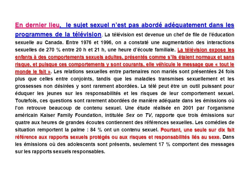 En dernier lieu, le sujet sexuel n'est pas abordé adéquatement dans les programmes de la télévision.