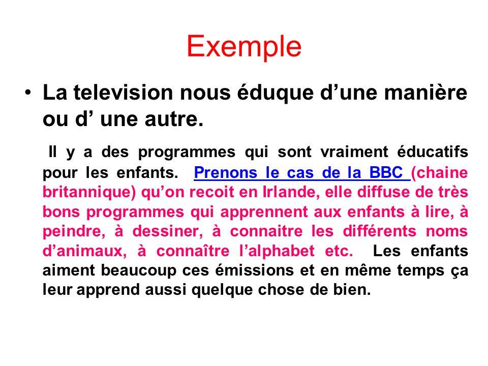Exemple La television nous éduque d'une manière ou d' une autre.