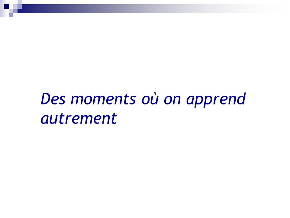 Des moments où on apprend autrement