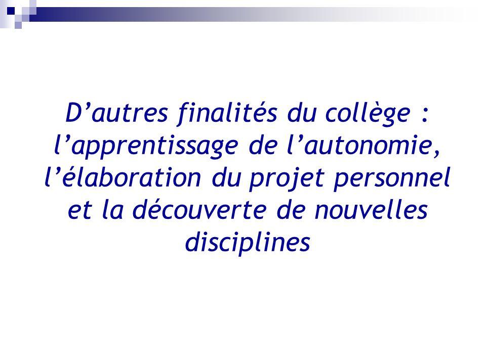 D'autres finalités du collège : l'apprentissage de l'autonomie, l'élaboration du projet personnel et la découverte de nouvelles disciplines