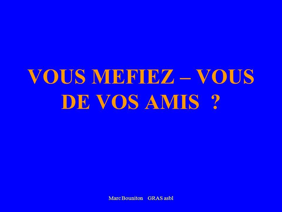 VOUS MEFIEZ – VOUS DE VOS AMIS
