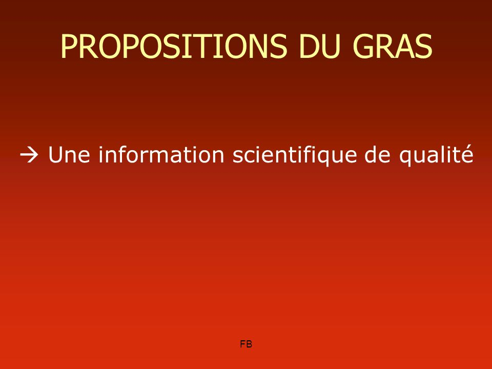 PROPOSITIONS DU GRAS  Une information scientifique de qualité FB