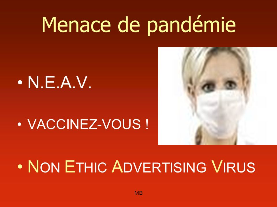 Menace de pandémie N.E.A.V. NON ETHIC ADVERTISING VIRUS