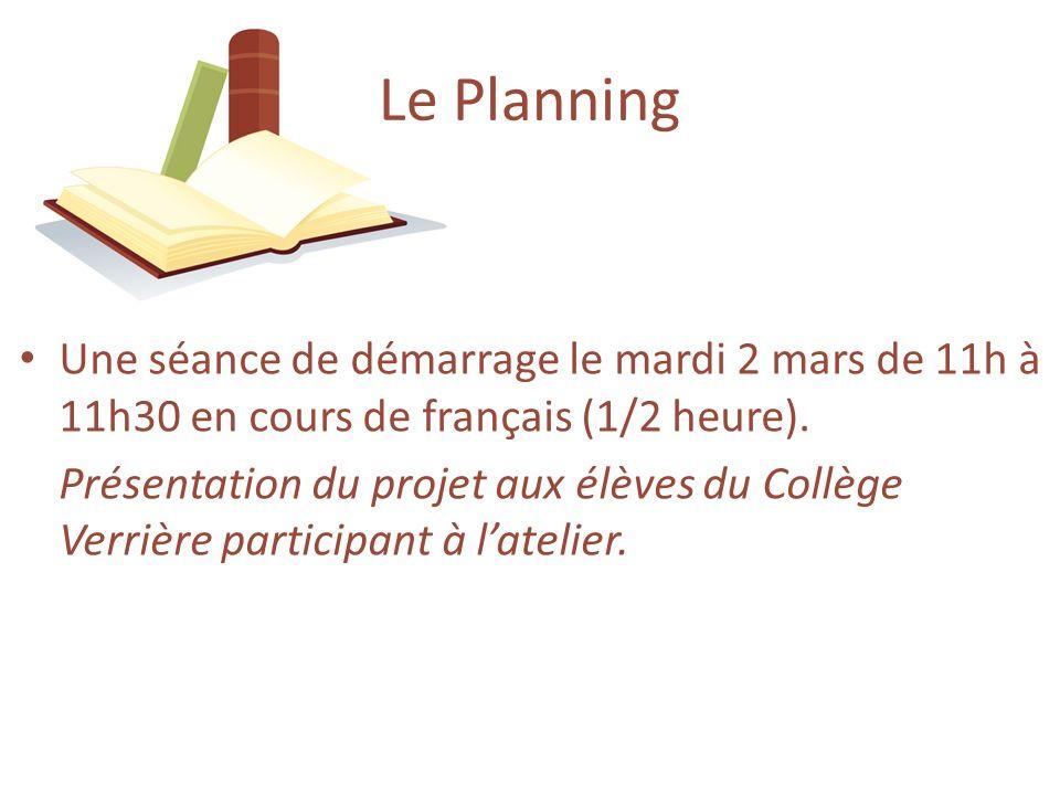 Le Planning Une séance de démarrage le mardi 2 mars de 11h à 11h30 en cours de français (1/2 heure).