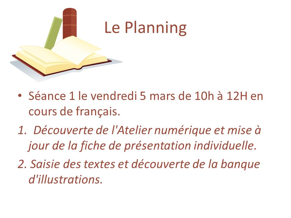 Le PlanningSéance 1 le vendredi 5 mars de 10h à 12H en cours de français.