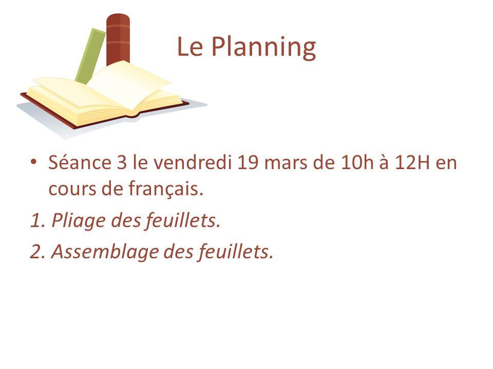 Le Planning Séance 3 le vendredi 19 mars de 10h à 12H en cours de français. 1. Pliage des feuillets.