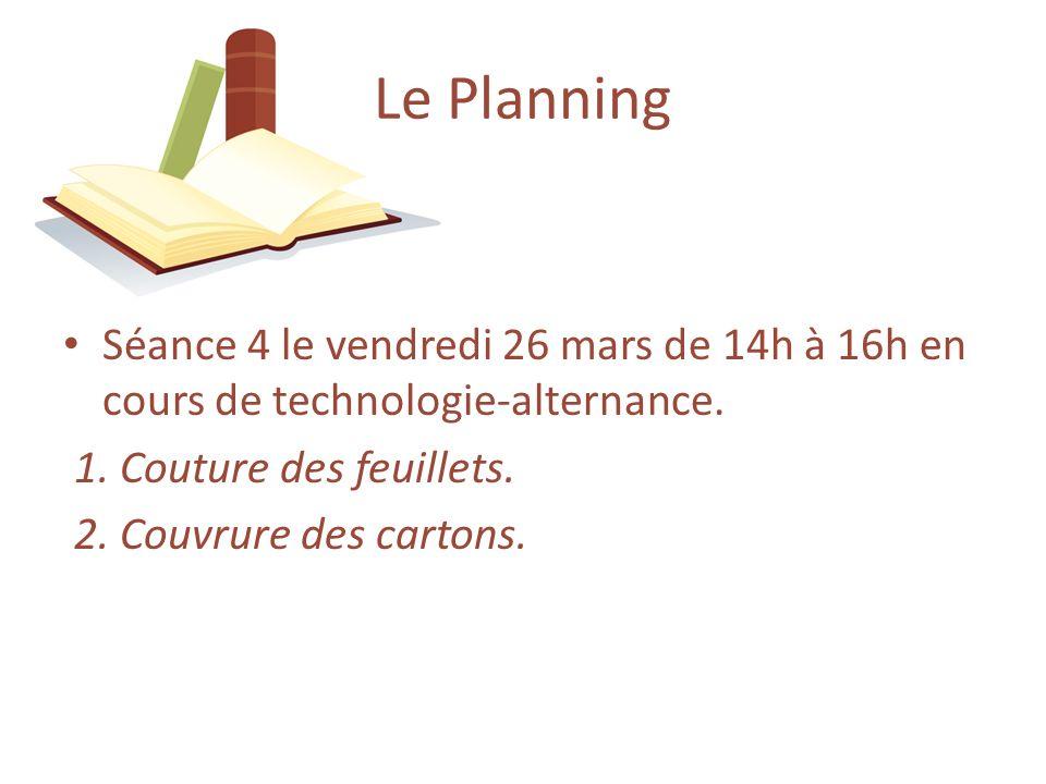Le PlanningSéance 4 le vendredi 26 mars de 14h à 16h en cours de technologie-alternance. 1. Couture des feuillets.