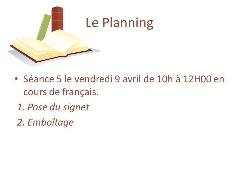 Le Planning Séance 5 le vendredi 9 avril de 10h à 12H00 en cours de français.