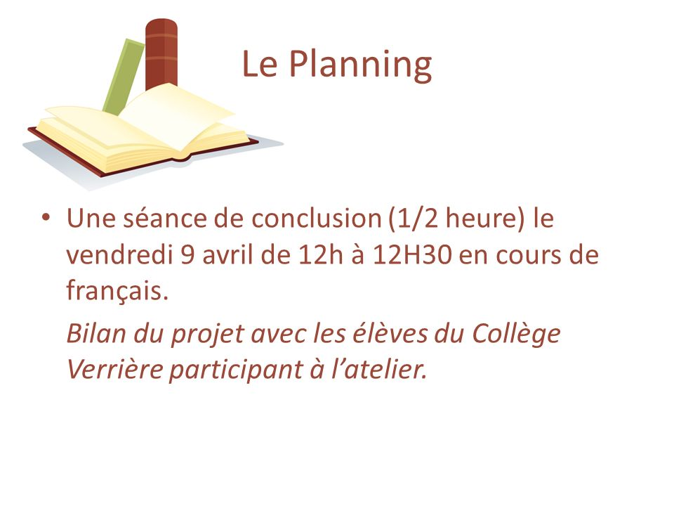 Le PlanningUne séance de conclusion (1/2 heure) le vendredi 9 avril de 12h à 12H30 en cours de français.