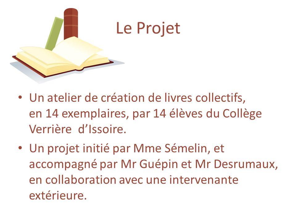 Le Projet Un atelier de création de livres collectifs, en 14 exemplaires, par 14 élèves du Collège Verrière d'Issoire.