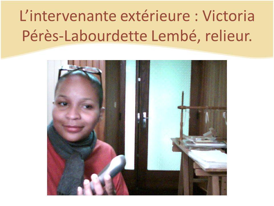 L'intervenante extérieure : Victoria Pérès-Labourdette Lembé, relieur.