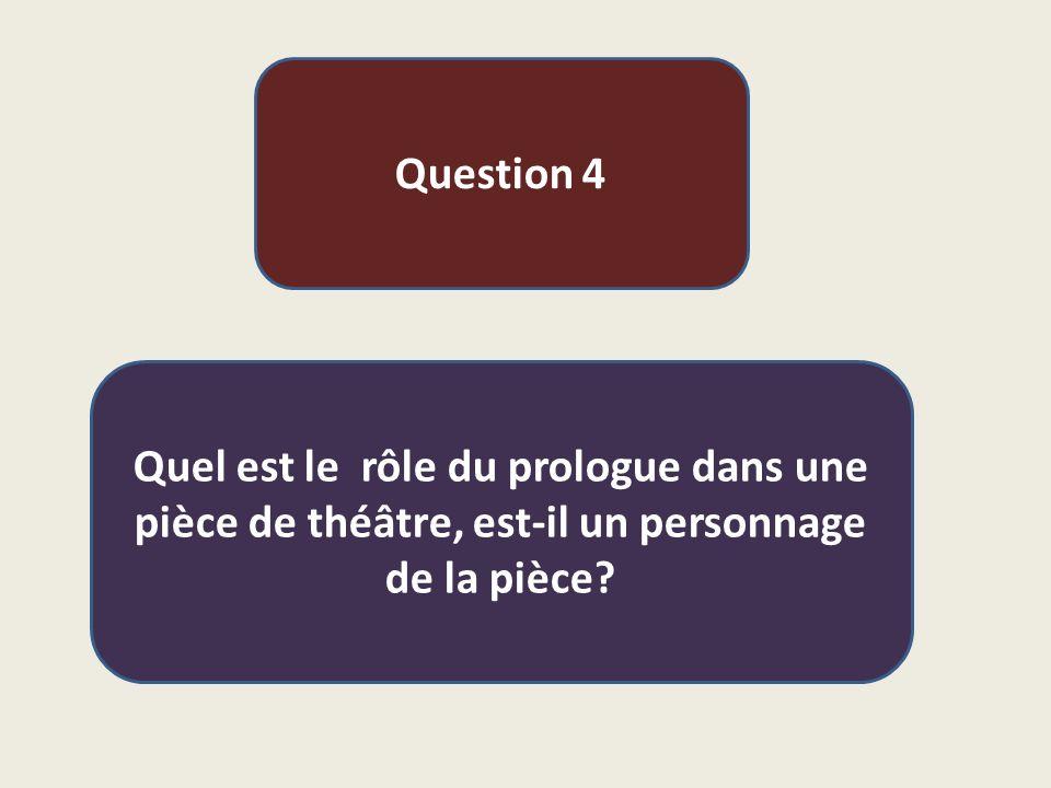 Question 4 Quel est le rôle du prologue dans une pièce de théâtre, est-il un personnage de la pièce