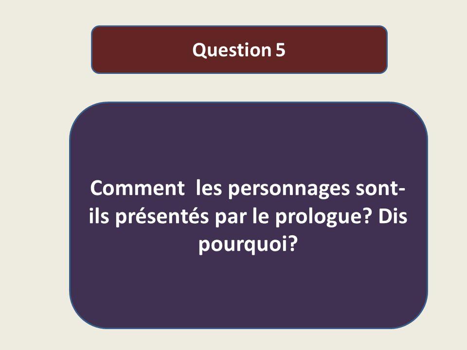 Question 5 Comment les personnages sont-ils présentés par le prologue Dis pourquoi