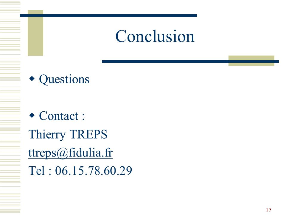 Conclusion Questions Contact : Thierry TREPS ttreps@fidulia.fr