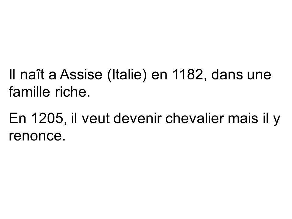 Il naît a Assise (Italie) en 1182, dans une famille riche.