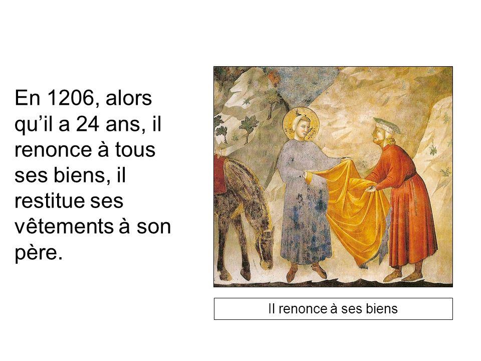 En 1206, alors qu'il a 24 ans, il renonce à tous ses biens, il restitue ses vêtements à son père.